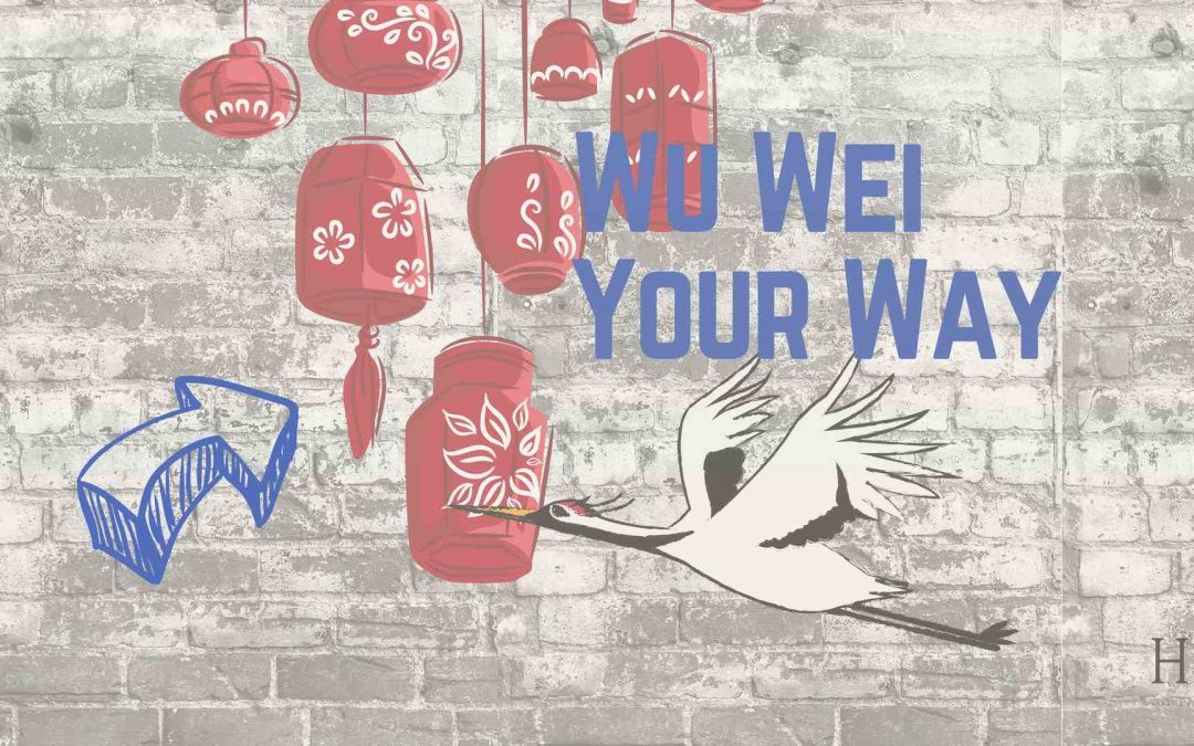 Wu Wei, Your Way